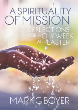 A Spirituality of Mission, Mark Boyer