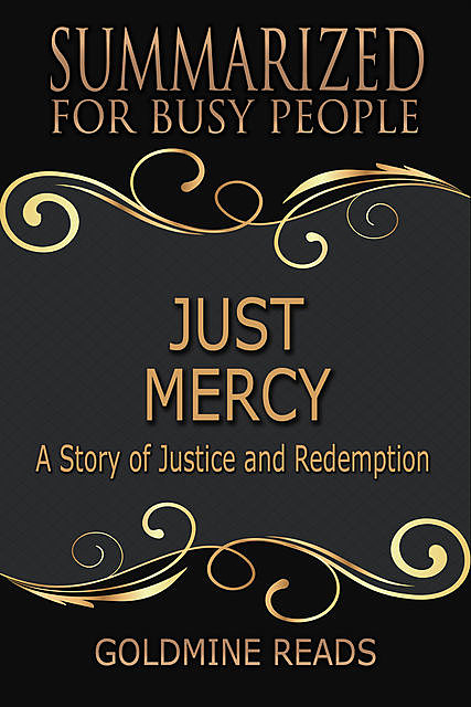 Just Mercy – Summarized for Busy People: Based On the Book By Bryan Stevenson, Goldmine Reads