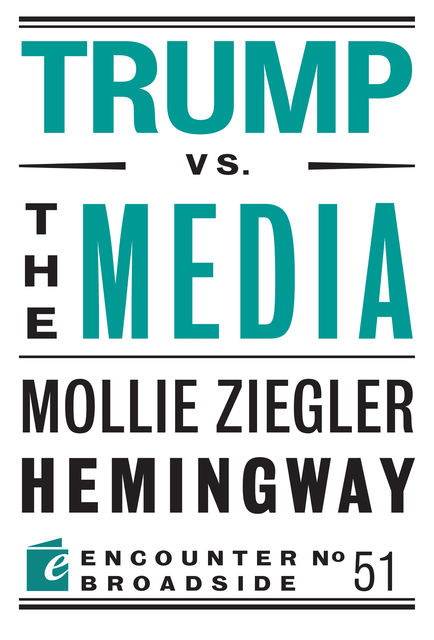 Trump vs. the Media, Mollie Ziegler Hemingway