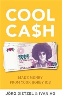 Cool Cash. Make Money From Your Hobbies, Jorg Dietzel, Ivan Ho