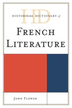 Historical Dictionary of French Literature, John Flower