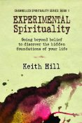 Experimental Spirituality, Keith Hill