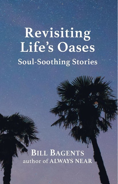 Revisiting Life's Oases, Bill Bagents