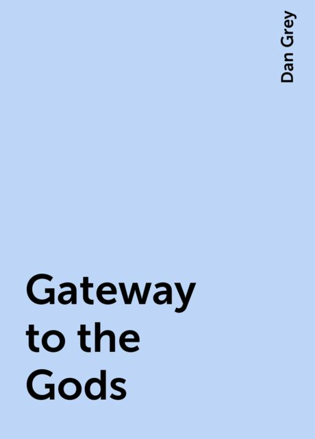 Gateway to the Gods, Dan Grey