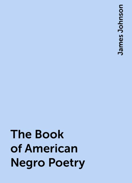 The Book of American Negro Poetry, James Johnson