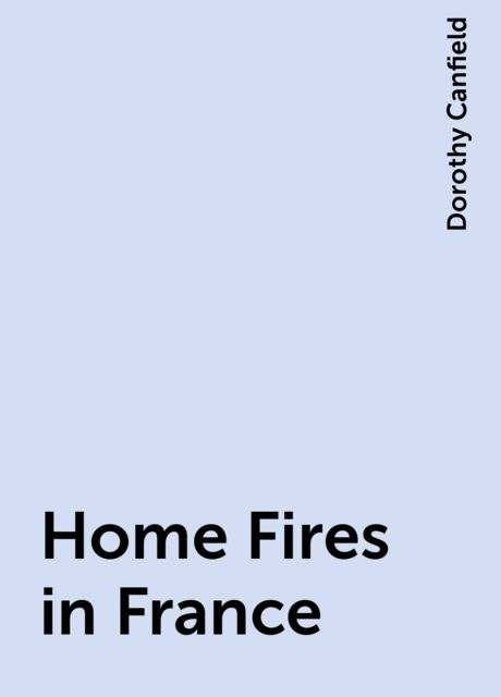 Home Fires in France, Dorothy Canfield