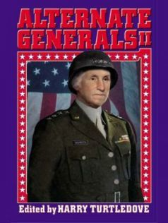 Alternate Generals II, Esther Friesner, Harry Turtledove, Chris Bunch, Judith Tarr, Richard Foss, S.M.Stirling, Susan Shwartz, Michael Flynn, James Fiscus, Joel Richards, Noreen Doyle, R.M.Meluch, Roland J.Green, William Sanders