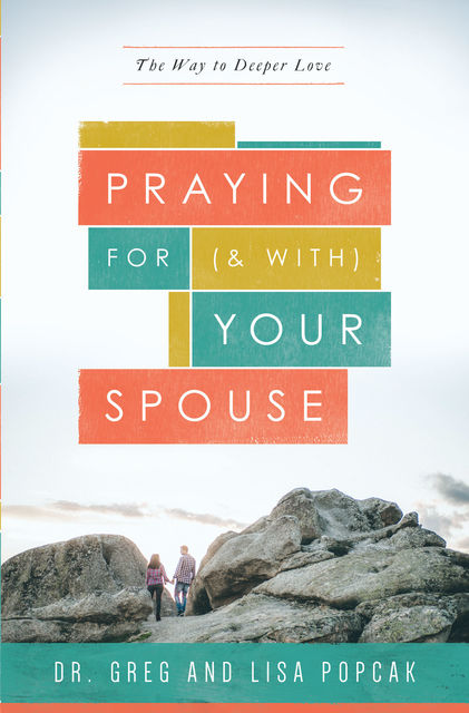 Praying For (and with) Your Spouse, Lisa Popcak, Greg