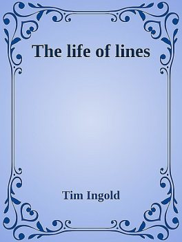 The life of lines, Tim Ingold