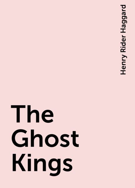 The Ghost Kings, Henry Rider Haggard