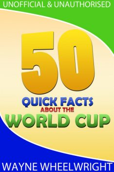 50 Quick Facts about the World Cup, Wayne Wheelwright