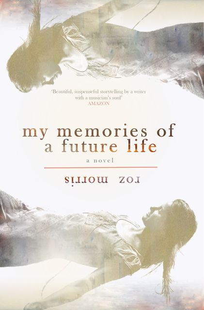 My Memories of a Future Life, Roz Morris