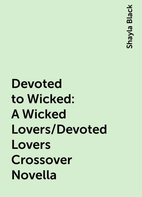 Devoted to Wicked: A Wicked Lovers/Devoted Lovers Crossover Novella, Shayla Black