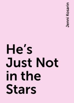 He's Just Not in the Stars, Jenni Kosarin
