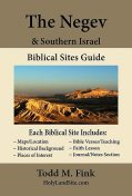 Negev & Southern Israel Biblical Sites Guide, Todd M. Fink