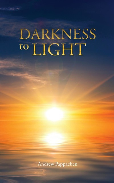 Darkness to Light, Andrew Pappachen
