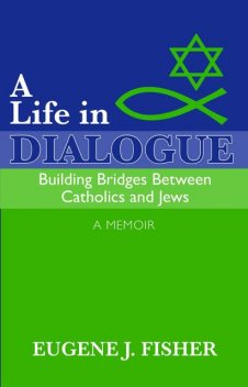 A Life in Dialogue, Eugene Fisher