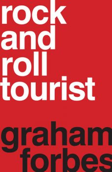 Rock and Roll Tourist, Graham Forbes