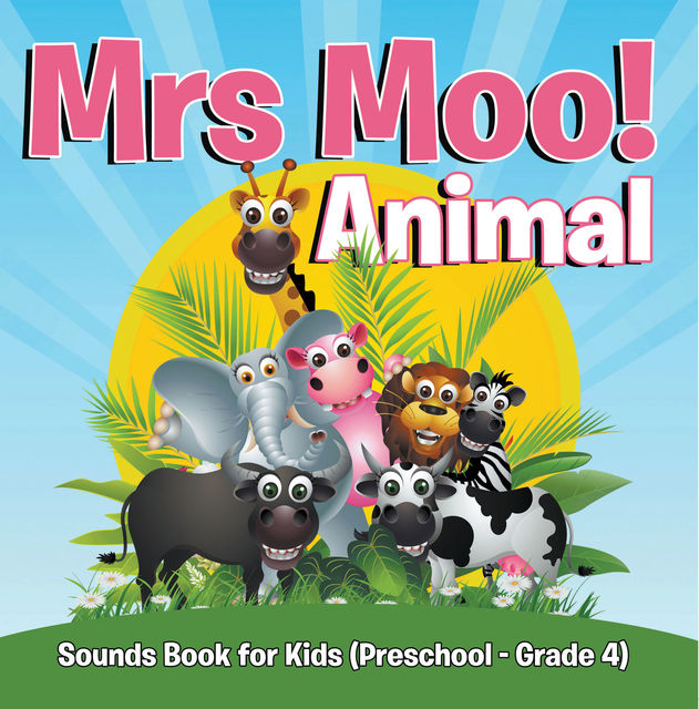 Mrs. Moo! Animal: Sounds Book for Kids (Preschool – Grade 4), Speedy Publishing LLC