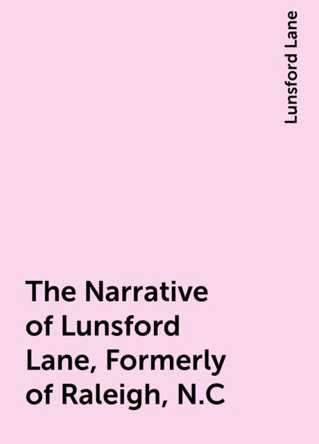 The Narrative of Lunsford Lane, Formerly of Raleigh, N.C, Lunsford Lane