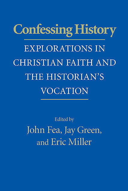 Confessing History, Eric Miller, John Fea, Jay Green