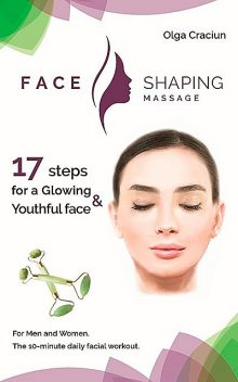 Face Shaping Massage: The 10-minute daily facial workout, Olga Craciun