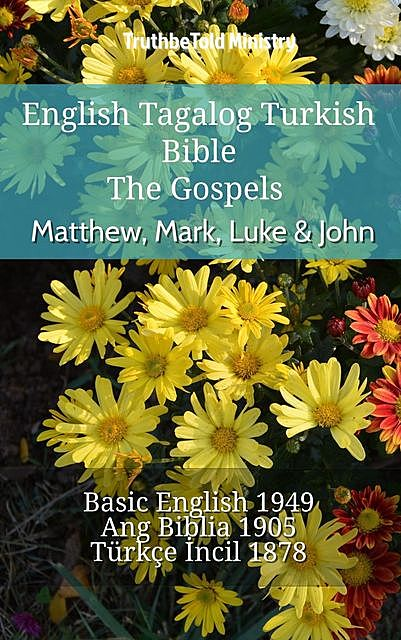 English Tagalog Turkish Bible – The Gospels – Matthew, Mark, Luke & John, TruthBeTold Ministry