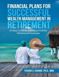 Financial Plans for Successful Wealth Management In Retirement: An Easy Guide to Selecting Portfolio Withdrawal Strategies, Ph.D., M.B.A., Tushar S. Chande
