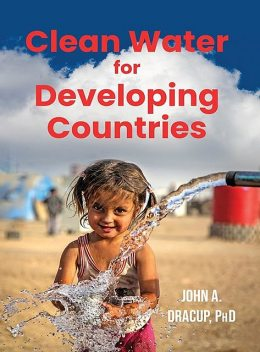 Clean Water for Developing Countries, John A Dracup