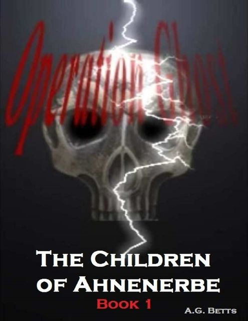 Operation Ghost, the Children of Ahnenerbe, Book 1, A.G.Betts