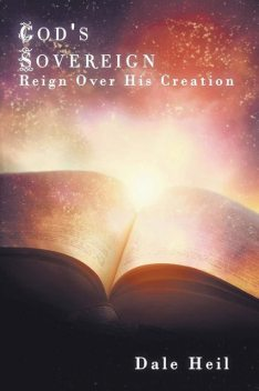 God's Sovereign Reign Over His Creation, Dale Heil