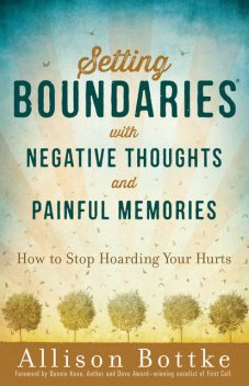 Setting Boundaries® with Negative Thoughts and Painful Memories, Allison Bottke