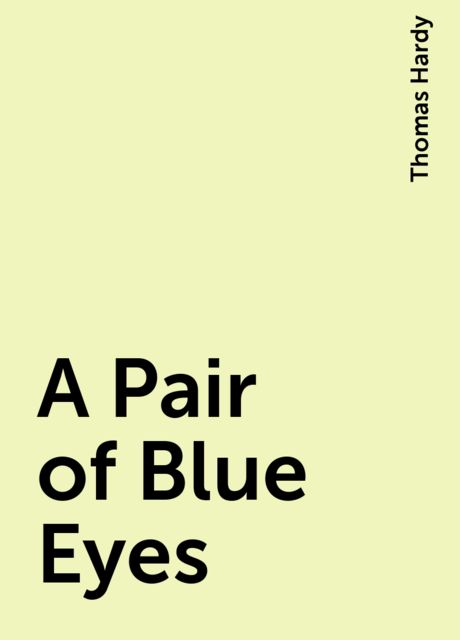 A Pair of Blue Eyes, Thomas Hardy