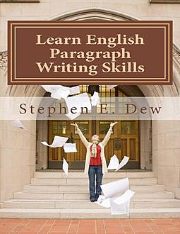 Learn English Paragraph Writing Skills, Stephen E.Dew