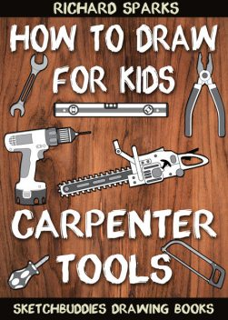 How to Draw for Kids : Carpenter Tools, Richard Sparks
