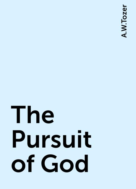 The Pursuit of God, A.W.Tozer