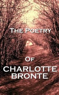 The Poetry Of Charlotte Bronte, Charlotte Brontë