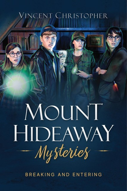 Breaking and Entering: The Mount Hideaway Mysteries: Breaking and Entering, Vincent Christopher