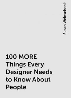 100 MORE Things Every Designer Needs to Know About People, Susan Weinschenk