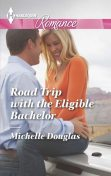 Road Trip with the Eligible Bachelor, Michelle Douglas