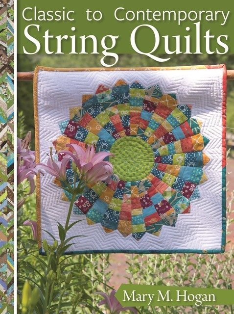 Classic to Contemporary String Quilts, Mary Hogan