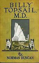 Billy Topsail, M.D. A Tale of Adventure With Doctor Luke of the Labrador, Norman Duncan