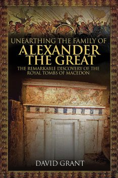 Unearthing the Family of Alexander the Great, David Grant