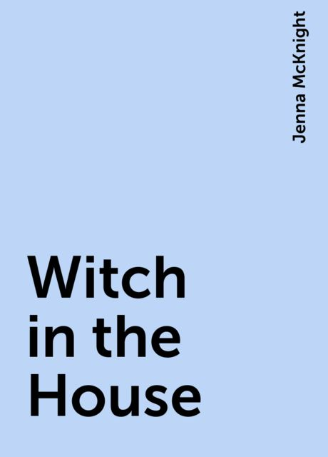 Witch in the House, Jenna McKnight