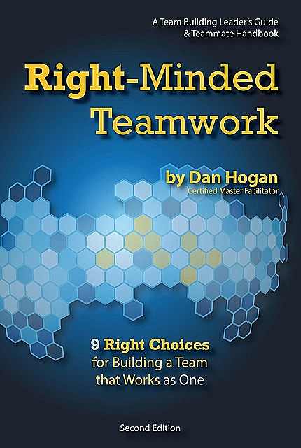 Right-Minded Teamwork – 9 Right Choices for Building a Team that Works as One, Dan Hogan