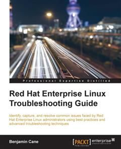 Red Hat Enterprise Linux Troubleshooting Guide, Benjamin Cane