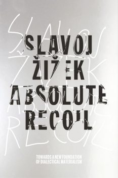 Absolute Recoil: Towards a New Foundation of Dialectical Materialism, Slavoj Zizek