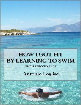 How I Got Fit By Learning to Swim, Antonio Loglisci