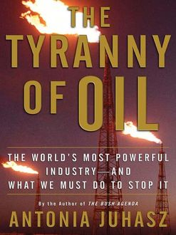 The Tyranny of Oil, Antonia Juhasz