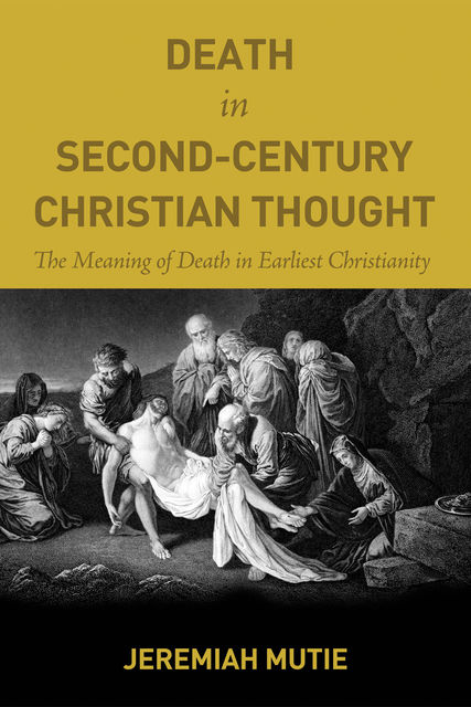 Death in Second-Century Christian Thought, Jeremiah Mutie
